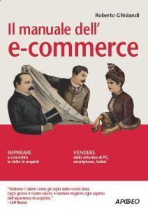 Il Manuale del'eCommerce. Apogeo Editore.