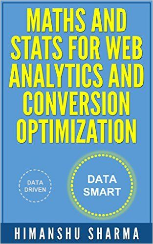 Himanshu Sharma: Maths and Stats for Web Analytics and Conversion Optimization