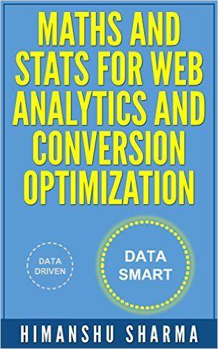Himanshu Sharma: Maths and Stats for Web Analytics and Conversion Optimization