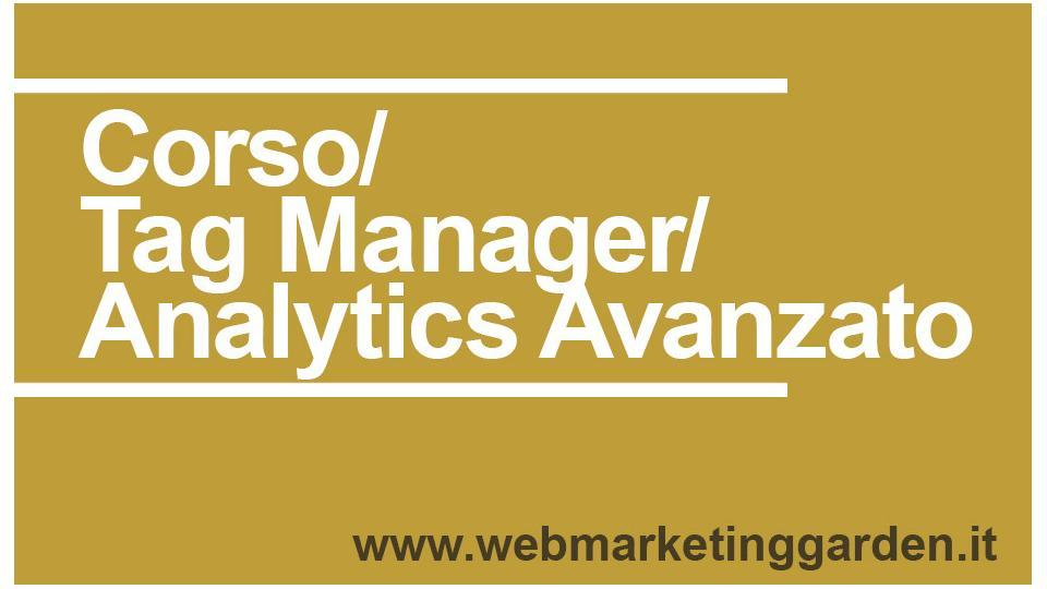 Corso Tag Manager e Google Analitics Avanzato